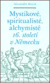 Mystikové, spiritualisté, alchymisté 16. století v Německu