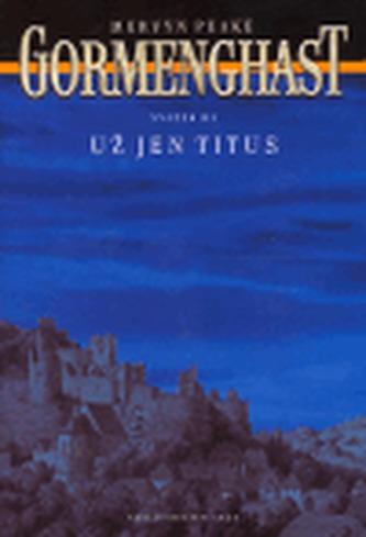 Gormenghast III. - Už jen Titus