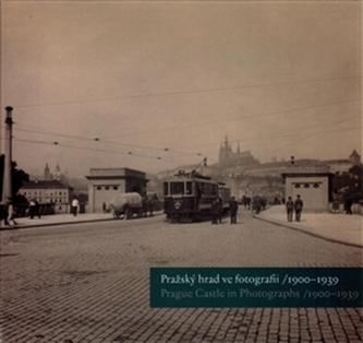 Pražský hrad ve fotografii 1900-1939 / Prague Castle in Photographs 1900-1939