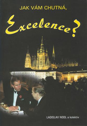Jak vám chutná, Excelence? - Ladislav Nodl