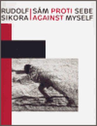 Rudolf Sikora: Sám proti sebe / Against myself