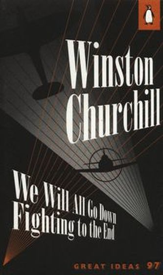 We Will All Go Down Fighting to the End - Winston Churchill