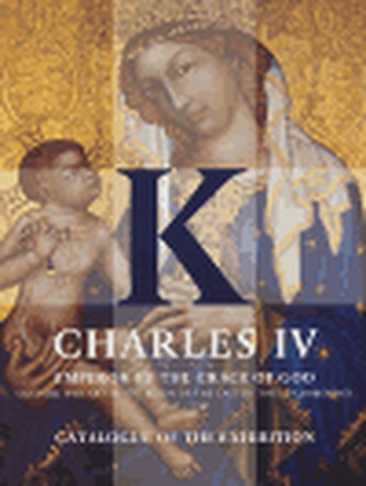 Charles IV - Emperor by the Grace of God - Catalogue of the Exhibition