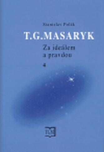 T. G. Masaryk - Za ideálem a pravdou 4. - Stanislav Polák