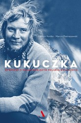 Kukuczka. Opowieść o najsłynniejszym polskim himalaiście