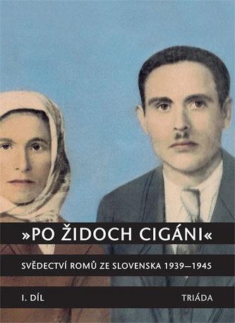 Po Židoch Cigáni I. díl (1939 - srpen 1944) - Milena Hübschmannová