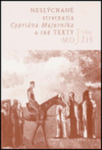 Neslýchané stretnutia Cypriána Majerníka a iné texty