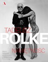 Moja namiętność Tadeusz Rolke