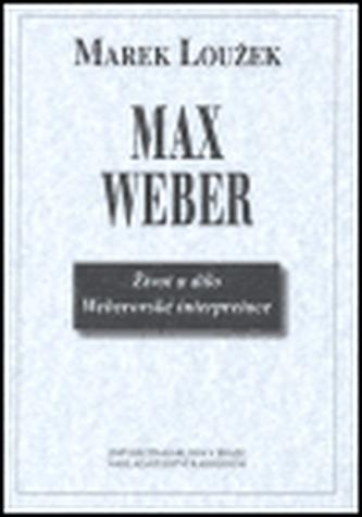 Max Weber - život a dílo Weberovské interpretace - Marek Loužek