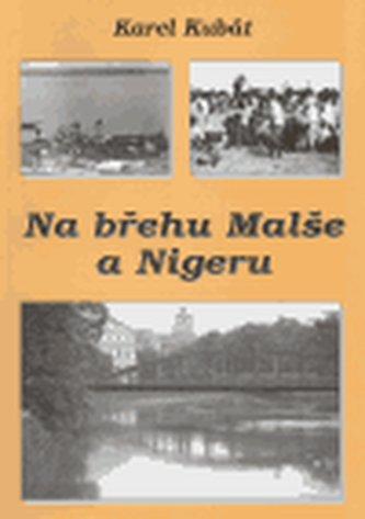 Na břehu Malše a Nigeru - Karel Kubát
