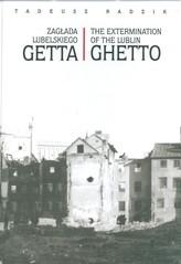 Zagłada lubelskiego Getta The extermination of the Lublin Ghetto