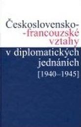Československo-francouzské vztahy v diplomatických jednáních (1940 - 1945)
