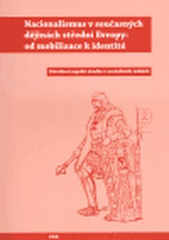 Nacionalismus v současných dějinách střední Evropy: od mobilizace k identitě