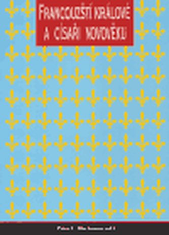 Francouzští králové a císaři v novověku - Peter C. Hartmann