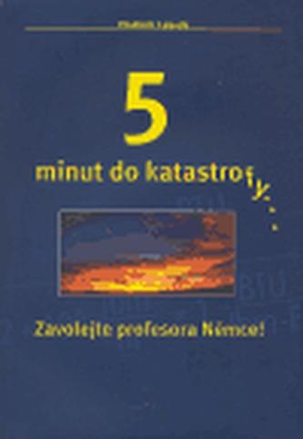 5 minut do katastrofy...Zavolejte profesora Němce!