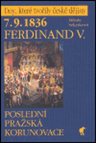 7.9.1836 Ferdinand V. - Poslední pražská korunovace