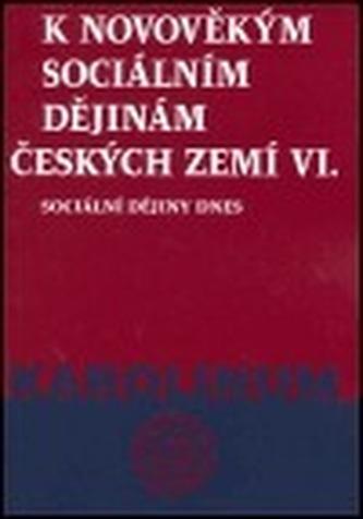K novověkým sociálním dějinám českých zemí Sv. 6