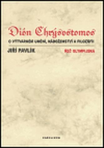 Dión Chrýsostomos - O výtvarném umění, náboženství a filosofii