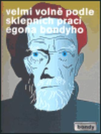 Velmi volně podle sklepních prací Egona Bondyho