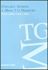 Průvodce životem a dílem T. G. Masaryka