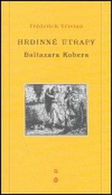 Hrdinné útrapy Baltazara Kobera