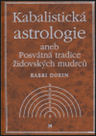 Kabalistická astrologie aneb Posvátná tradice židovských mudrců