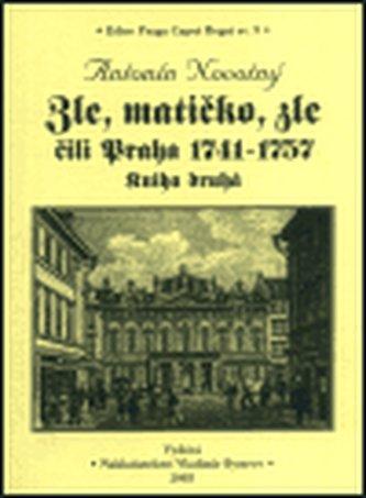 Zle, matičko, zle čili Praha 1741-1757. Kniha druhá
