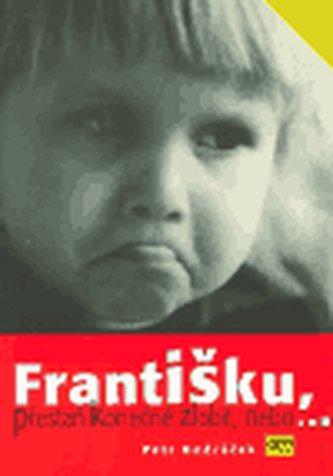 Františku, přestaň konečně zlobit, nebo...