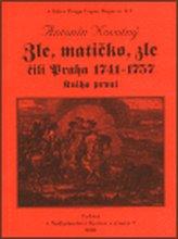 Zle, matičko, zle čili Praha 1741-1757. Kniha první