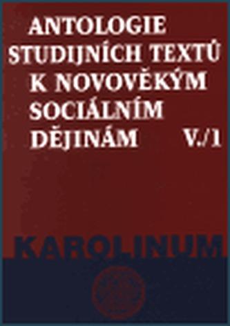 Antologie studijních textů k novověkým sociálním dějinám V./1