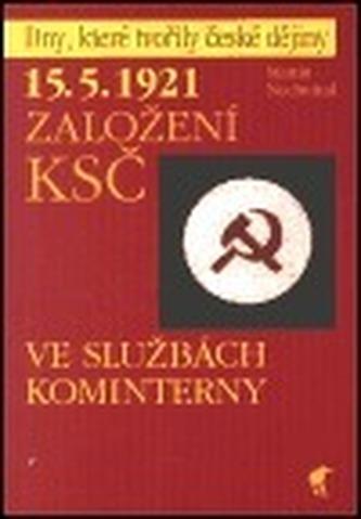 15.5.1921 Založení KSČ - ve službách Kominterny