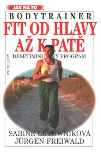 Bodytrainer: Fit od hlavy až ...