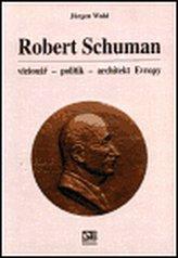 Robert Schuman - vizionář- politik - architekt Evropy