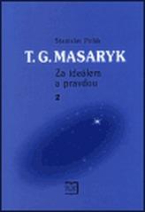 T. G. Masaryk - Za ideálem a pravdou 2.