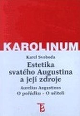 Estetika svatého Augustina a její zdroje. Aurelius Augustinus: O pořádku - O učiteli