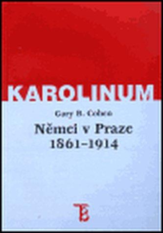 Němci v Praze 1861-1914 - Gary B. Cohen