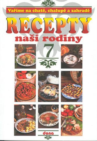 Recepty naší rodiny 7. Vaříme na chatě, chalupě a zahradě