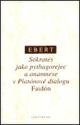Sókratés jako pythagorejec a anamnése v Platónově dialogu Faidón