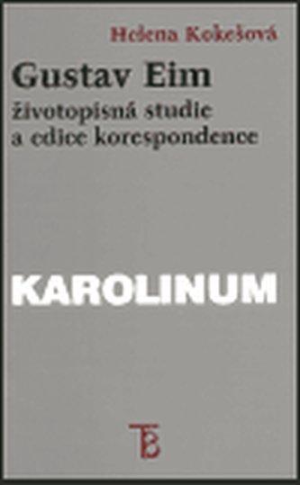 Gustav Eim - životopisná studie a edice korespondence