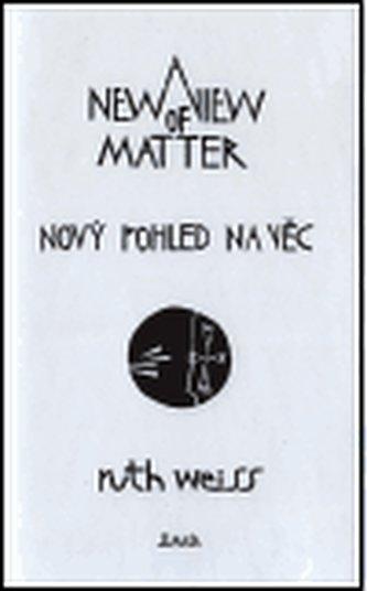 Nový pohled na věc/ A New View of Matter