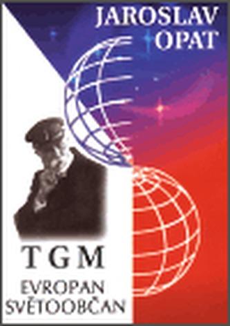 T. G. Masaryk  - Evropan, světoobčan