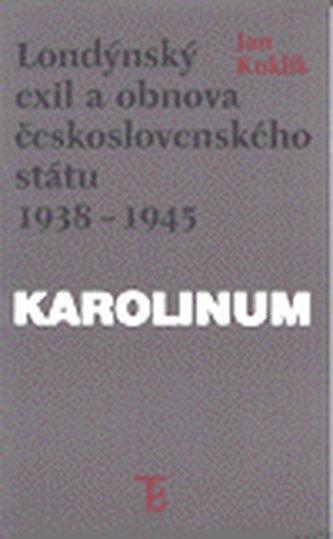 Londýnský exil a obnova československého státu 1938 - 1945