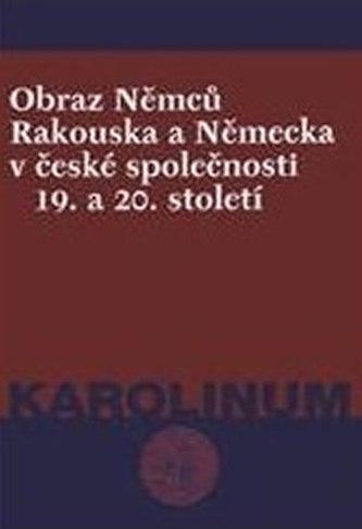 Obraz Němců Rakouska a Něnecka v české společnosti 19. a 20.st