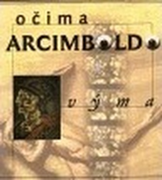 Očima Arcimboldovýma / Through Eyes of Arcimboldo