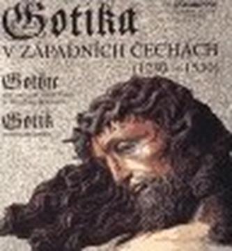 Gotika v západních Čechách (1230-1530)/ Gothic Art and Architecture in Western Bohemia/ Gotik in Westböhmen