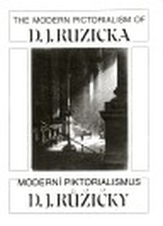 Moderní piktoralismus D. J. Růžičky/ The Modern Pictoralism of D. J. Ruzicka