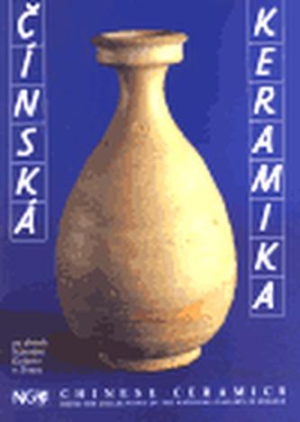 Čínská keramika ze sbírek Národní Galerie v Praze/ Chinese Ceramics from the Collections of the National Gallery in Prague