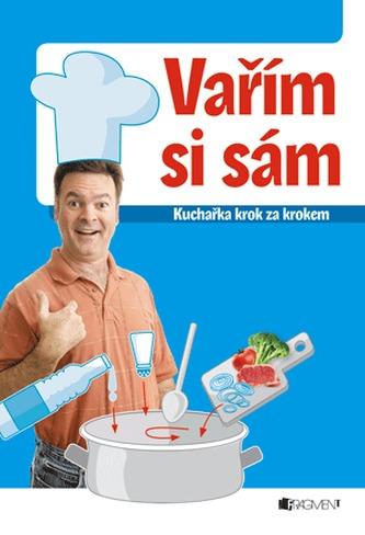 Vařím si sám kuchařka krok za krokem - Jaroslav Vašák