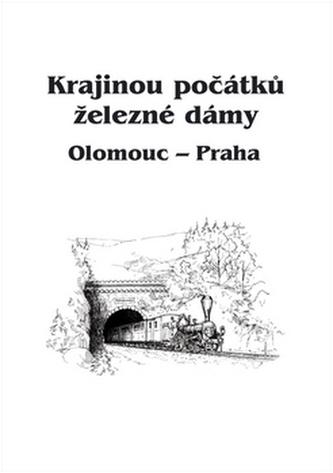 Krajinou počátků železné dámy Olomouc - Praha