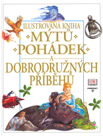 Ilustrovaná kniha mýtů, pohádek a dobrodružných příběhů